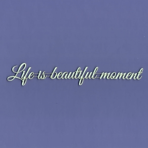 931 Tekturka napis - Life is beautiful moment - G4